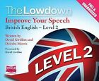 The Lowdown: Improve Your Speech - British English: Level 2 by W F Howes Ltd (CD-Audio, 2014)