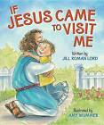 If Jesus Came to Visit Me by Jill Roman Lord (Board book, 2013)