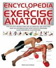 Anatomy Of: Encyclopedia of Exercise Anatomy by Hollis Liebman (2016, Paperback)