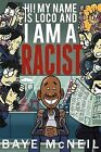 Hi! My Name Is Loco and I Am a Racist by Baye McNeil (Paperback / softback, 2012)
