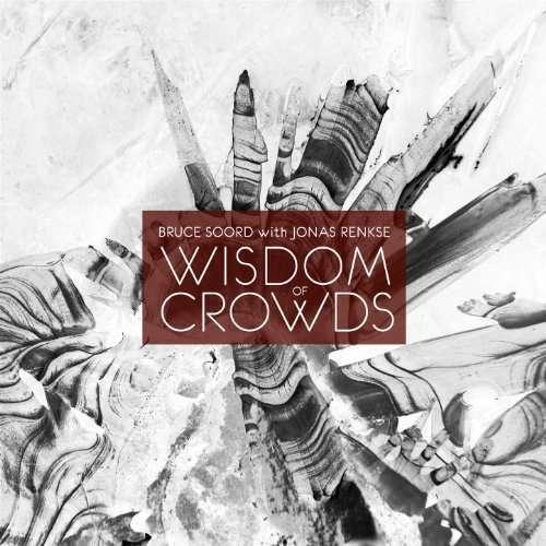 Soord Bruce & Renkse Jonas - Wisdom Of Multitudes Nuevo CD