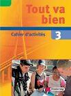 Tout va bien. 3 Cahier d'activités mit Multimedia-Sprachtrainer von Muriel Chestermann, Sandrine Belaval-Nink, Hella Deichmann und Sandrine Belaval Nink (2006, Taschenbuch)