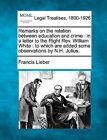 Remarks on the Relation Between Education and Crime: In a Letter to the Right REV. William White: To Which Are Added Some Observations by N.H. Julius. by Francis Lieber (Paperback / softback, 2010)