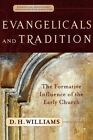 Evangelicals and Tradition: The Formative Influence of the Early Church by D H Williams (Paperback / softback, 2005)