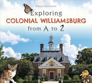 Exploring-Colonial-Williamsburg-from-A-to-Z-Hardcover-by-Kinsley-Chris-Bra