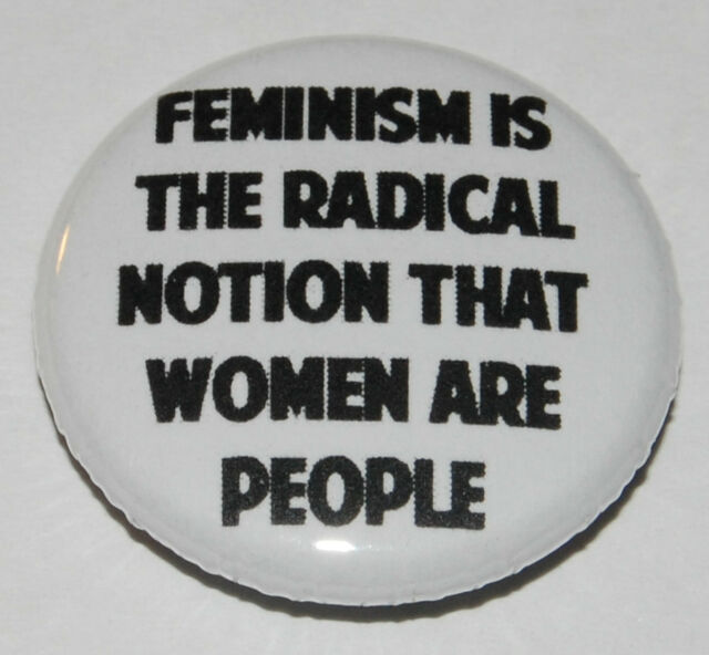 "Feminist Button Badge 25mm / 1 inch ""Feminism is the radical notion..."""