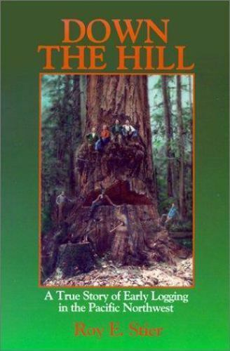 Down the Hill: A True Story of Early Logging in the Pacific Northwest