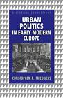 Urban Politics in Early Modern Europe by Christopher R. Friedrichs (Paperback, 2000)