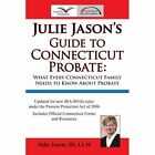 Julie Jason's Guide to Connecticut Probate: What Every Connecticut Family Needs to Know about Probate by Julie Jason (Paperback / softback, 2006)