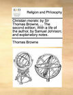 Christian Morals: By Sir Thomas Browne, ... the Second Edition. with a Life of the Author, by Samuel Johnson; And Explanatory Notes. by Sir Thomas Browne (Paperback / softback, 2010)