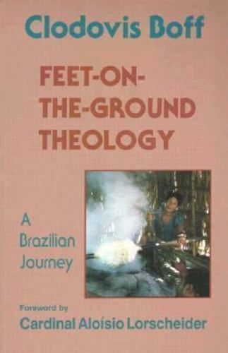 Feet-On-The-Ground Theology: A Brazilian Journey Boff, Clodovis Paperback Used
