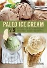 Paleo Ice Cream: 75 Recipes for Rich and Creamy Homemade Scoops and Treats by Ben Hirshberg (Paperback, 2014)
