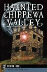 Haunted Chippewa Valley by Devon Bell (Paperback / softback, 2013)