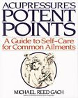 Acupressure's Potent Points : A Guide to Self-Care for Common Ailments by Michael Reed Gach (1990, Paperback)