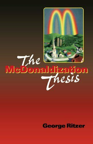 The Mcdonaldization Thesis: Explorations Und Erweiterung George Ritzer