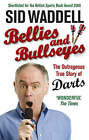 Bellies and Bullseyes: The Outrageous True Story of Darts by Sid Waddell (Paperback, 2008)