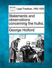 Statements and Observations Concerning the Hulks. by George Holford (Paperback / softback, 2010)