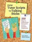 From Tutor Scrips to Talking Sticks : 100 Ways to Differentiate Instruction in K-12 Inclusive Classrooms by Paula Kluth and Sheila Danaher (2010, Paperback)