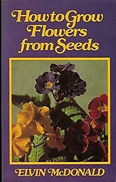 How to Grow Flowers from Seeds by McDonald, Elvin