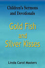 Gold Fish and Silver Kisses by Linda Carol Masters (Paperback / softback, 2007)