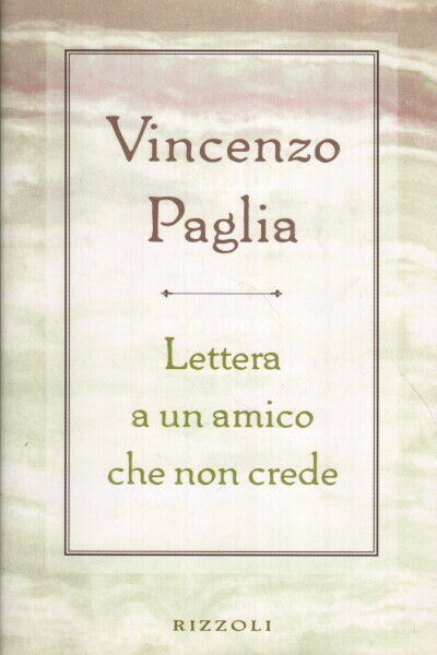 Lettera a un amico che non crede - Vincenzo Paglia (Rizzoli)