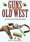Guns of the Old West: An Illustrated History by Dean K. Boorman (Paperback, 2004)
