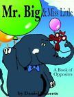 Mr. Big & Miss Little a Book of Opposites 9781420874013 by Daniel L. Roberts