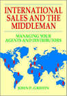 International Sales and the Middleman: Managing Your Agents and Distributors by John P. Griffin (Paperback, 1997)