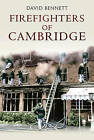 Firefighters of Cambridge by David Bennett (Paperback, 2010)