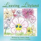 Leaving Lilyland by Kelli J Dean 9781425760397 Paperback 2007