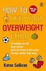 How to Help Your Overweight Child by Karen Sullivan (Paperback, 2004)