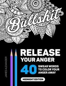 Release Your Anger Midnight Edition An Adult Coloring Book With 40 Swear Words To Color And Relax By James Alexander 2016 Paperback