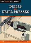 Drills and Drill Presses: The Tool Information You Need at Your Fingertips by Fox Chapel Publishing (Paperback, 2010)