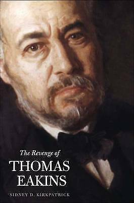 Revenge of Thomas Eakins, Kirkpatrick, Sidney D, Used; Good Book
