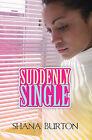 Suddenly Single by Shana Burton (Paperback / softback, 2010)