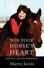 Win Your Horse's Heart: And Be a Better Horseman by Sherry Jarvis (Paperback / softback, 2009)