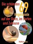 Die schönsten Kegelspiele von Matthias Mala (2013, Taschenbuch)