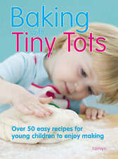 Baking with Tiny Tots: Over 50 Easy Recipes That You and Your Child-ExLibrary