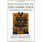 The Forging of the Cosmic Race: A Reinterpretation of Colonial Mexico by Colin M. MacLachlan, Jaime E. Rodriguez (Paperback, 1980)