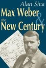 Max Weber and the New Century by Alan Sica (Hardback, 2003)
