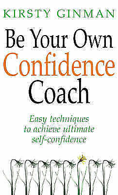 """""""VERY GOOD"""" Ginman, Kirsty, Be Your Own Confidence Coach: Easy Techniques to Ach"""