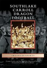 Images of America: Southlake Carroll Dragon Football by Connie Cooley and The...