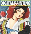 Digital Painting for the Complete Beginner: Master the Tools and Techniques of This Exciting Art by Carlyn Beccia (Paperback, 2012)