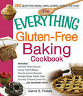 The Everything Gluten-Free Baking Cookbook: Includes: * Oatmeal Raisin Scones * Crusty French Bread * Favorite Lemon Squares * Orange Ginger Carrot Cake * Coconut Custard Cream Pie * ...and Hundreds More! by Carrie S. Forbes (Paperback, 2013)