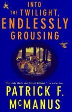 Into the Twilight, Endlessly Grousing by Patrick F. McManus (1997, Hardcover)