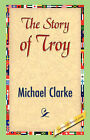 The Story of Troy by Michael Clarke (Paperback / softback, 2007)