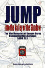 Jump: Into the Valley of the Shadow: The War Memories of Dwayne Burns, Communications Sergeant, 508th P.I.R. by Dwayne Burns (Hardback, 2006)