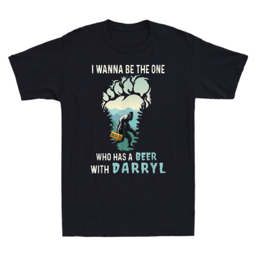 I Wanna The One Who Has A Beer With Darryl Funny Bigfoot T-shirt Men/'s Black Tee