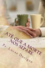 Até Que a Morte Nos Separe : Curso para Noivos e Casais by Lucas Durigon...