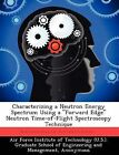 Characterizing a Neutron Energy Spectrum Using a  Forward Edge  Neutron Time-Of-Flight Spectroscopy Technique by Jeffrey S Spear (Paperback / softback, 2012)
